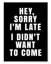 Póster  Hey, Sorry I'm Late   I Didn't Want To Come - Creative Angel
