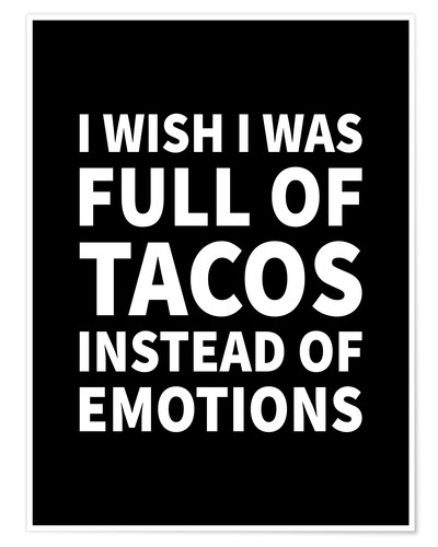 Póster I Wish I Was Full of Tacos Instead of Emotions Black