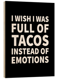 Cuadro de madera  I Wish I Was Full of Tacos Instead of Emotions Black - Creative Angel