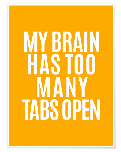 Póster My Brain Has Too Many Tabs Open