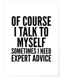 Póster Of Course I Talk To Myself Sometimes I Need Expert Advice