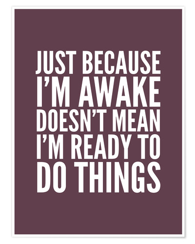 Póster Just Because I'm Awake Doesn't Mean I'm Ready To Do Things