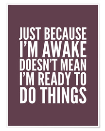 Póster  Just Because I'm Awake Doesn't Mean I'm Ready To Do Things - Creative Angel