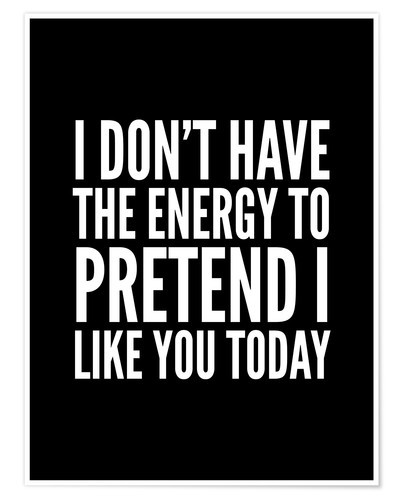 Póster I Don't Have the Energy to Pretend I Like You Today
