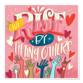 Póster  We Rise By Lifting Others - Cynthia Frenette