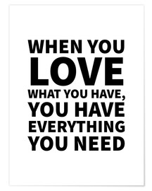Póster When You Love What You Have, You Have Everything You Need