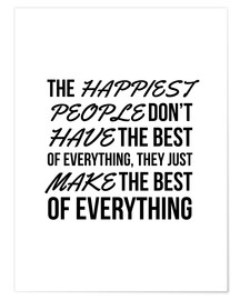 Póster The Happiest People Don't Have the Best of Everything, They Just Make the Best of Everything