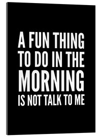 Metacrilato  A Fun Thing To Do In The Morning Is Not Talk To Me Black - Creative Angel