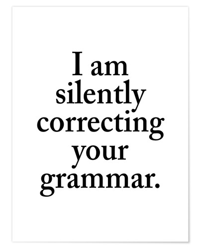 Póster I Am Silently Correcting Your Grammar