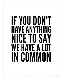 Póster  If You Don't Have Anything Nice To Say We Have A Lot In Common - Creative Angel