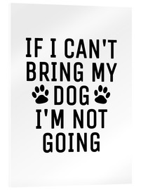 Cuadro de metacrilato  If I Can't Bring My Dog I'm Not Going - Creative Angel