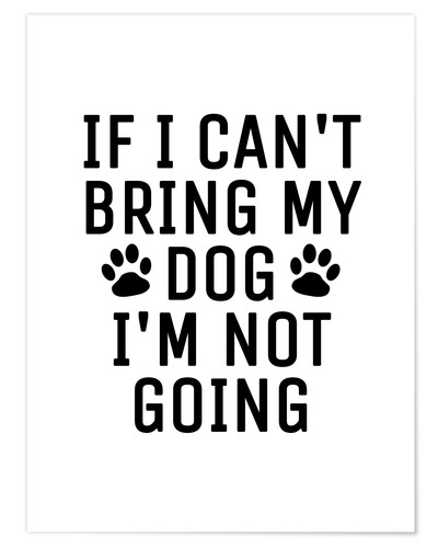 Póster If I Can't Bring My Dog I'm Not Going