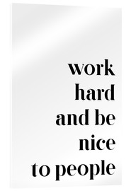 Cuadro de metacrilato  Work hard and be nice to people - Pulse of Art