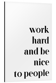 Cuadro de aluminio  Work hard and be nice to people - Johanna von Pulse of Art