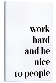 Lienzo  Work hard and be nice to people - Pulse of Art
