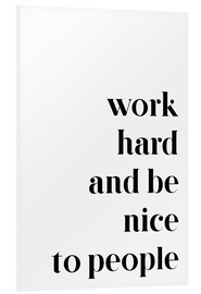 Cuadro de PVC  Work hard and be nice to people - Johanna von Pulse of Art