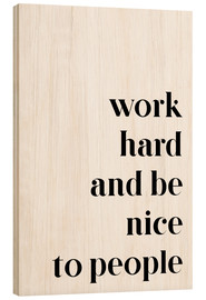 Cuadro de madera  Work hard and be nice to people - Pulse of Art